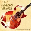 ROCK LEGENDS REBORN~acoustic cafe~